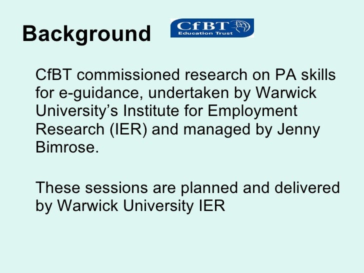 Background   <ul><li>CfBT commissioned research on PA skills for e-guidance, undertaken by Warwick University's Institute ...