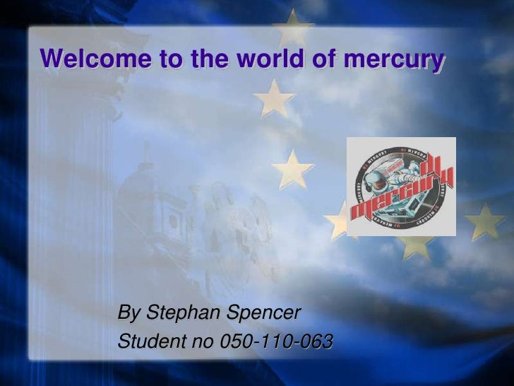 Welcome to the world of mercury          By Stephan Spencer      Student no 050-110-063