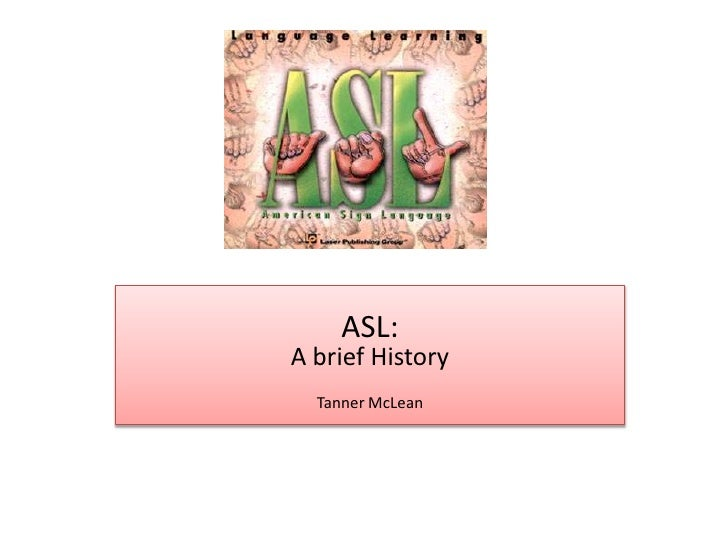 ASL:A brief History<br />Tanner McLean<br />