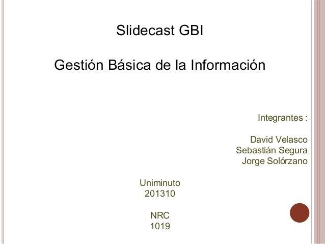 Slidecast GBIGestión Básica de la Información                               Integrantes :                              Dav...