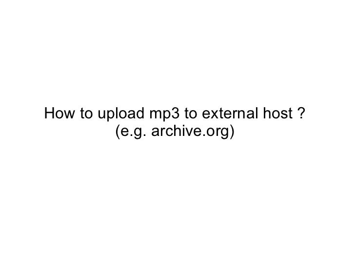 How to upload mp3 to external host ?  (e.g. archive.org)