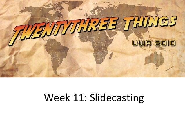 Week 11: Slidecasting