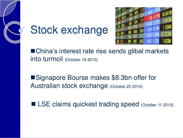 Stock exchange  LSE claims quickest trading speed (October 11 2010) China's interest rate rise sends glibal markets into...
