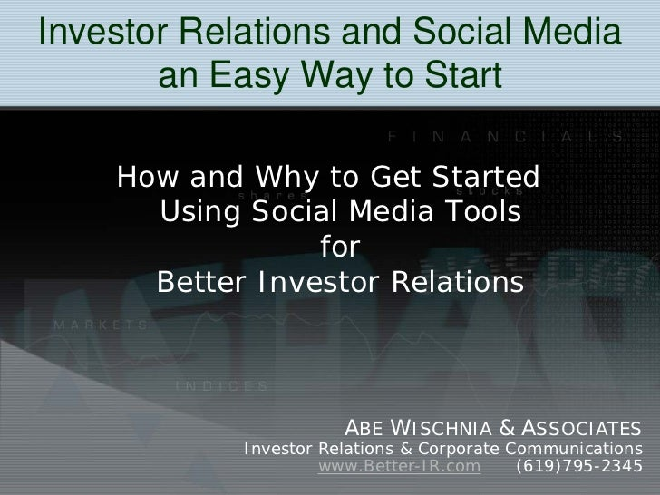 Investor Relations and Social Media       an Easy Way to Start    How and Why to Get Started      Using Social Media Tools...