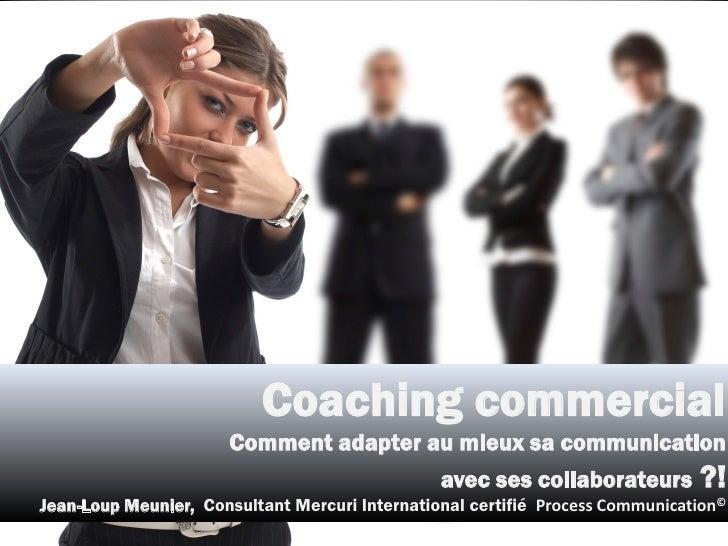 Coaching commercial                      Comment adapter au mieux sa communication                                        ...