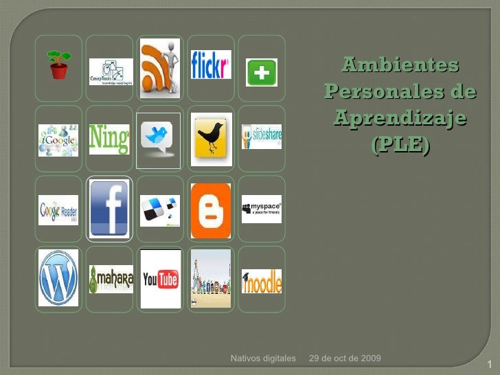 Nativos digitales 29 de oct de 2009 Ambientes Personales de Aprendizaje (PLE)