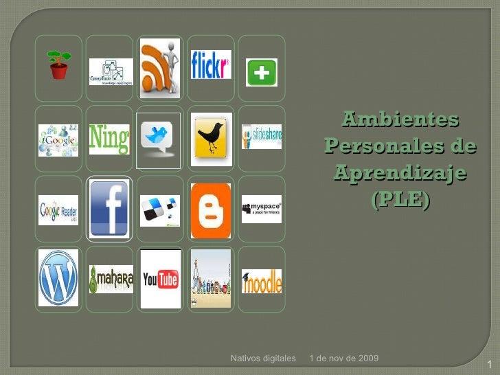 Nativos digitales 1 de nov de 2009 Ambientes Personales de Aprendizaje (PLE)