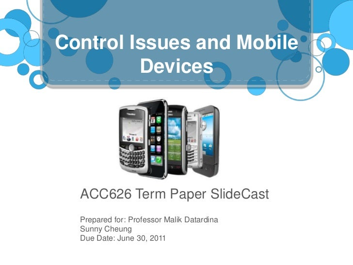 Control Issues and Mobile Devices<br />ACC626 Term Paper SlideCast<br />Prepared for: Professor Malik Datardina<br />Sunny...