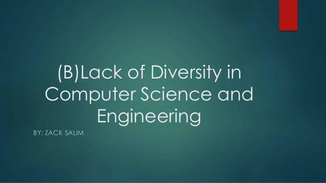 (B)Lack of Diversity in Computer Science and Engineering BY: ZACK SALIM