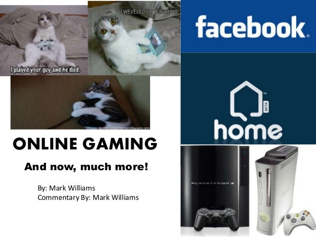 ONLINE GAMING And now, much more! By: Mark Williams Commentary By: Mark Williams