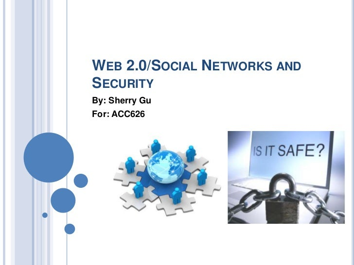 Web 2.0/Social Networks and Security<br />By: Sherry Gu<br />For: ACC626<br />