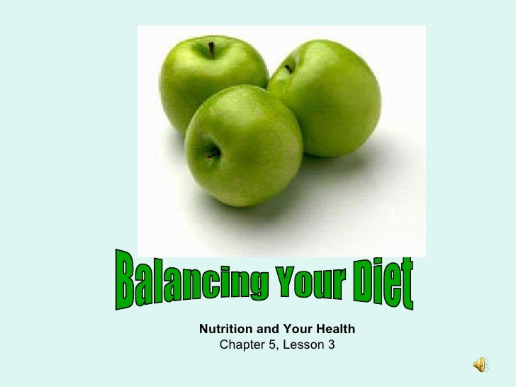 Balancing Your Diet Nutrition and Your Health Chapter 5, Lesson 3