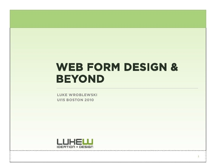 WEB FORM DESIGN & BEYOND LUKE WROBLEWSKI UI15 BOSTON 2010                         1
