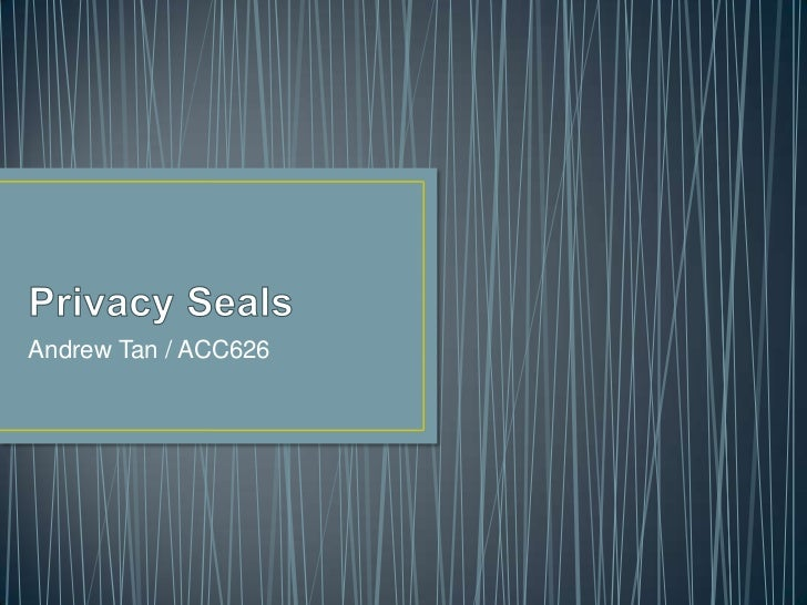 Privacy Seals<br />Andrew Tan / ACC626<br />