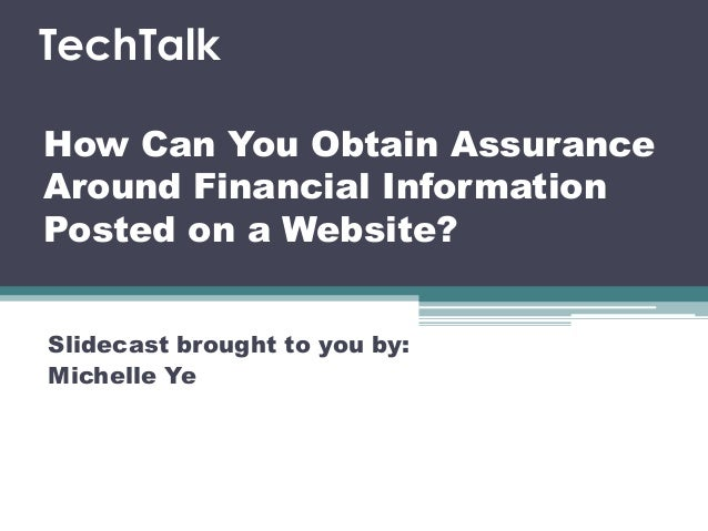 How Can You Obtain Assurance Around Financial Information Posted on a Website? Slidecast brought to you by: Michelle Ye Te...