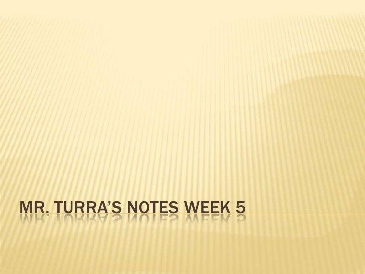 Mr.Turra's Notes Week 5<br />