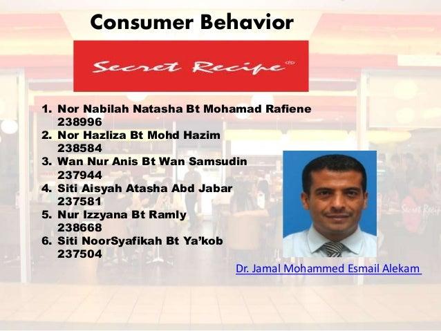 Consumer Behavior Secret Recipe . Consumer Behavior 1. Nor Nabilah Natasha Bt Mohamad Rafiene 238996 2. Nor Hazliza Bt Moh...