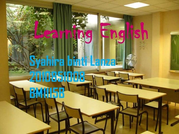 Learning EnglishSyahira binti Lanza2010851008BM1115B