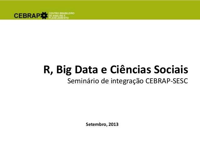 Setembro, 2013 R, Big Data e Ciências Sociais Seminário de integração CEBRAP-SESC