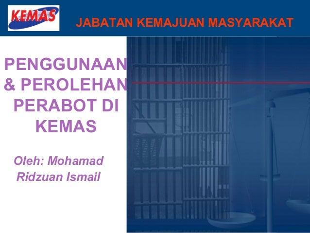 JABATAN KEMAJUAN MASYARAKATPENGGUNAAN& PEROLEHAN PERABOT DI   KEMASOleh: MohamadRidzuan Ismail