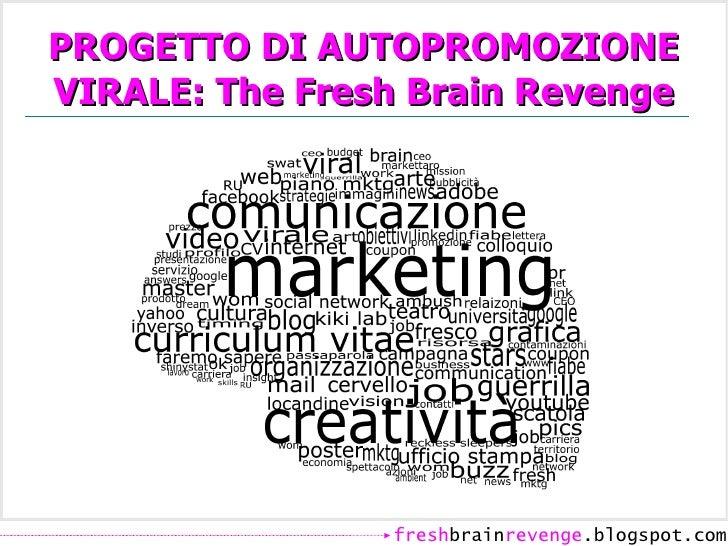 PROGETTO DI AUTOPROMOZIONE VIRALE: The Fresh Brain Revenge                     freshbrainrevenge.blogspot.com