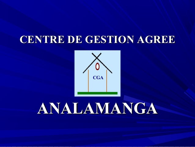 CENTRE DE GESTION AGREECENTRE DE GESTION AGREE ANALAMANGAANALAMANGA CGA