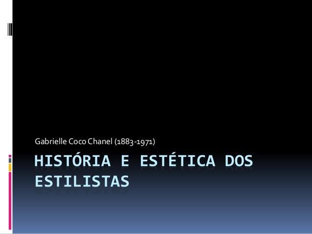 HISTÓRIA E ESTÉTICA DOS ESTILISTAS Gabrielle CocoChanel (1883-1971)