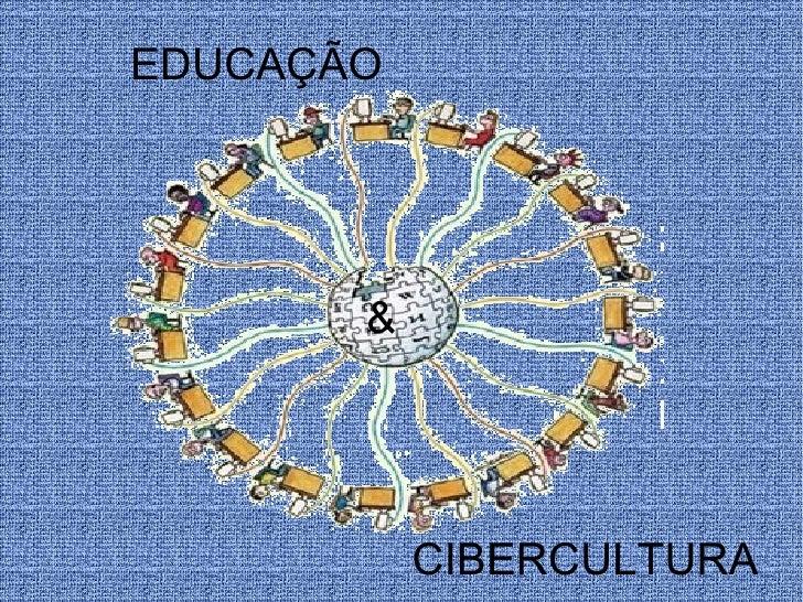 EDUCAÇÃO CIBERCULTURA &