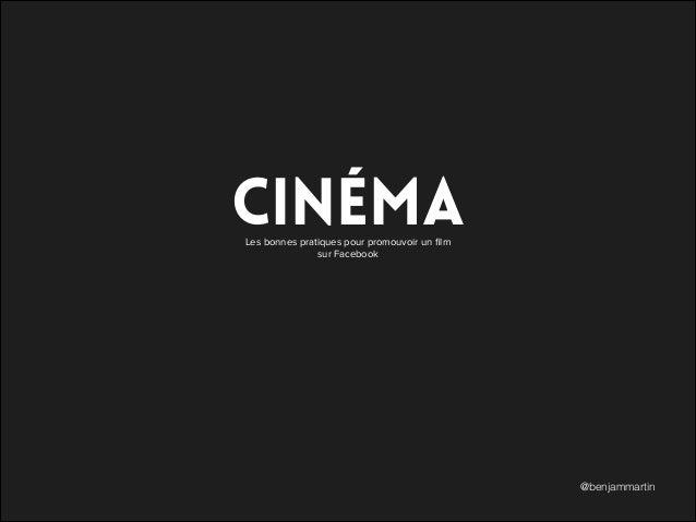 Les bonnes pratiques pour promouvoir un film sur Facebook CINÉMA @benjammartin