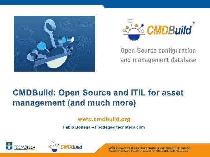 CMDBuild: Open Source and ITIL for assetmanagement (and much more)                 www.cmdbuild.org           Fabio Botteg...