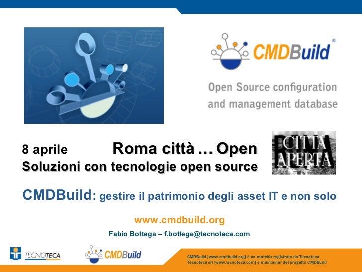 8 aprile      Roma città … OpenSoluzioni con tecnologie open sourceCMDBuild: gestire il patrimonio degli asset IT e non so...