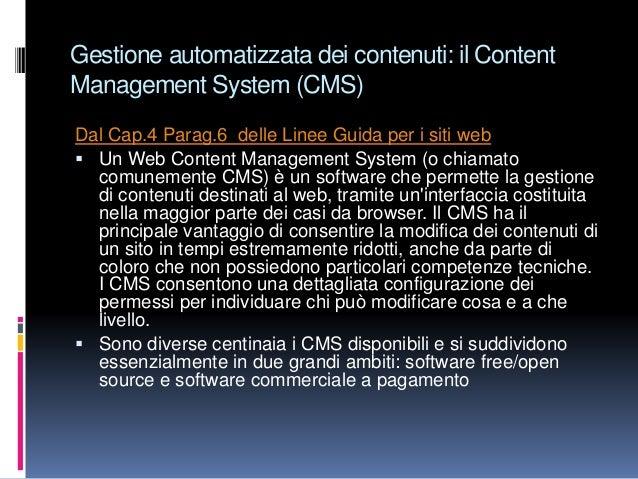 Gestione automatizzata dei contenuti: il Content Management System (CMS) Dal Cap.4 Parag.6 delle Linee Guida per i siti we...