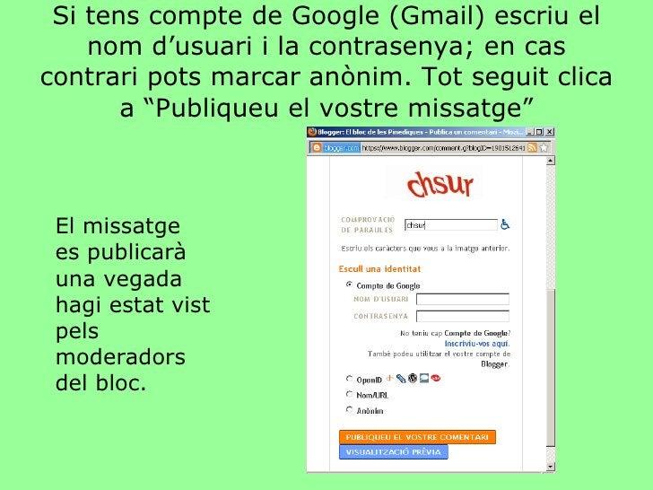 Si tens compte de Google (Gmail) escriu el nom d'usuari i la contrasenya; en cas contrari pots marcar anònim. Tot seguit c...