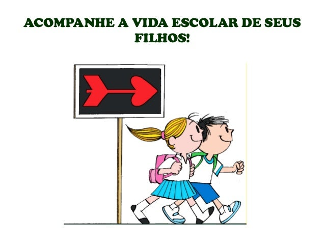 ACOMPANHE A VIDA ESCOLAR DE SEUS FILHOS!