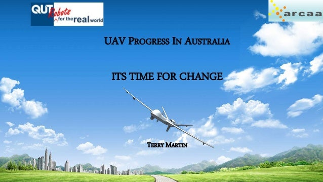 ar caa UAV PROGRESS IN AUSTRALIA ITS TIME FOR CHANGE TERRY MARTIN