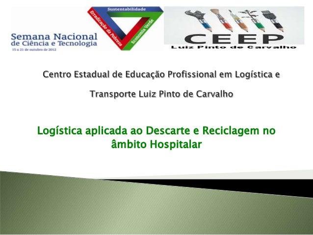 Logística aplicada ao Descarte e Reciclagem no               âmbito Hospitalar