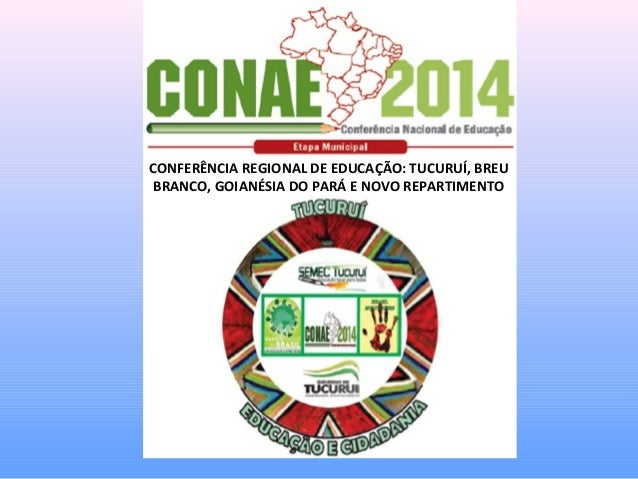 CME-TUCURUÍ 2013 CONFERÊNCIA REGIONAL DE EDUCAÇÃO: TUCURUÍ, BREU BRANCO, GOIANÉSIA DO PARÁ E NOVO REPARTIMENTO