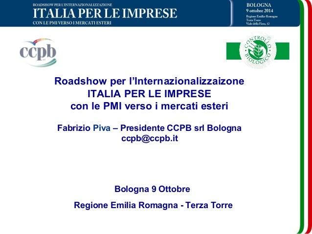 Roadshow per l'Internazionalizzaizone  ITALIA PER LE IMPRESE  con le PMI verso i mercati esteri  Fabrizio Piva – President...