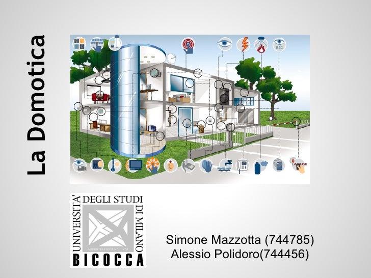 La Domotica              Simone Mazzotta (744785)               Alessio Polidoro(744456)