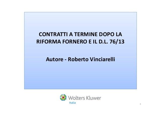 CONTRATTI A TERMINE DOPO LA RIFORMA FORNERO E IL D.L. 76/13 Autore - Roberto VinciarelliAutore - Roberto Vinciarelli 1