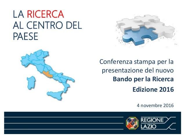 LA RICERCA AL CENTRO DEL PAESE Conferenza stampa per la presentazione del nuovo Bando per la Ricerca Edizione 2016 4 novem...