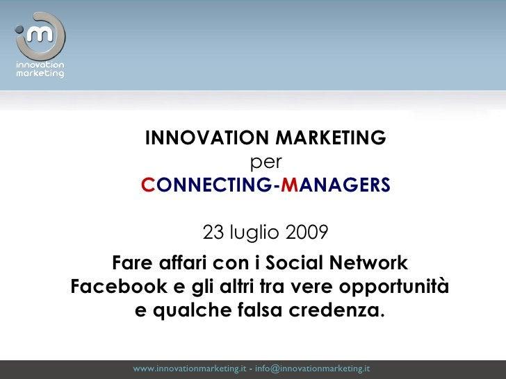 www.innovationmarketing.it  -  [email_address]   Fare affari con i Social Network Facebook e gli altri tra vere opportunit...
