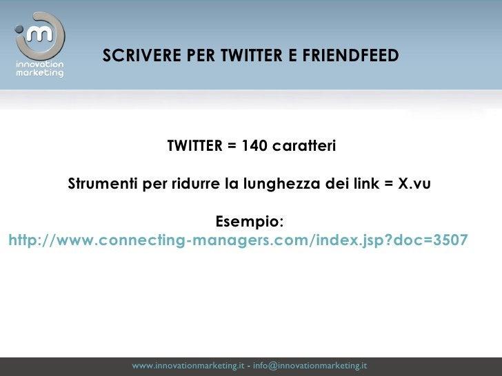 www.innovationmarketing.it  -  [email_address]   TWITTER = 140 caratteri Strumenti per ridurre la lunghezza dei link = X.v...