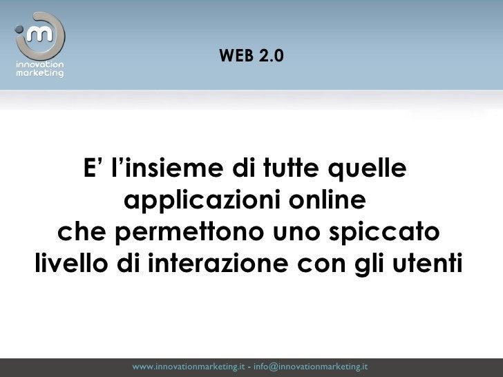 www.innovationmarketing.it  -  [email_address]   E' l'insieme di tutte quelle  applicazioni online  che permettono uno spi...