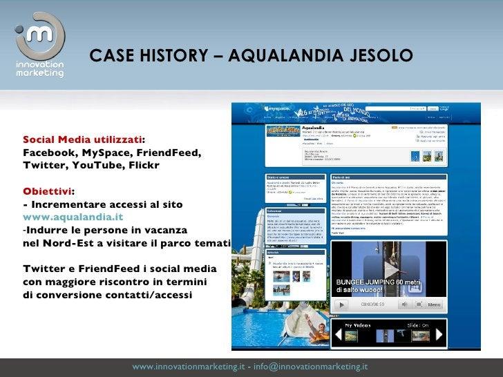 www.innovationmarketing.it  -  [email_address]   CASE HISTORY – AQUALANDIA JESOLO <ul><li>Social Media utilizzati : </li><...