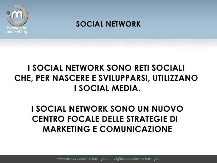 www.innovationmarketing.it  -  [email_address]   I SOCIAL NETWORK SONO RETI SOCIALI  CHE, PER NASCERE E SVILUPPARSI, UTILI...