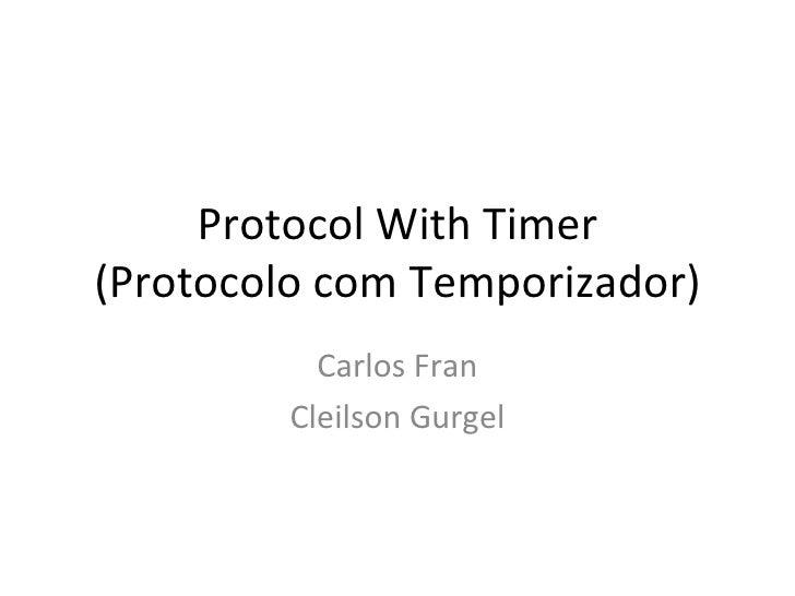 Protocol With Timer (Protocolo com Temporizador) Carlos Fran Cleilson Gurgel