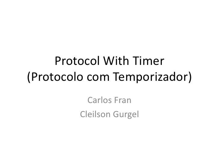 ProtocolWith Timer(Protocolo com Temporizador)<br />Carlos Fran<br />Cleilson Gurgel<br />