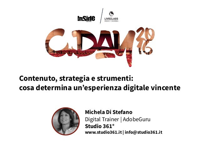 Michela Di Stefano Digital Trainer | AdobeGuru Studio 361° www.studio361.it | info@studio361.it Contenuto, strategia e str...