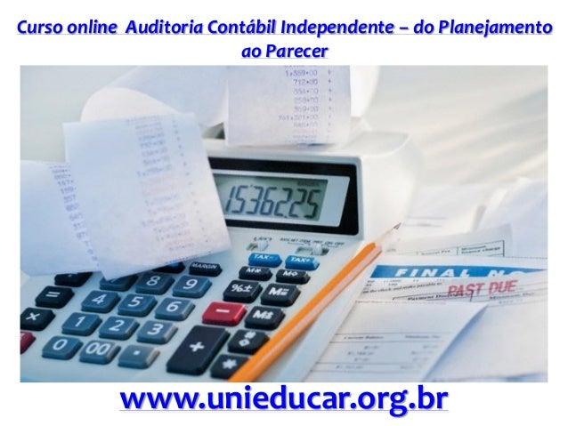 Curso online Auditoria Contábil Independente – do Planejamento ao Parecer www.unieducar.org.br